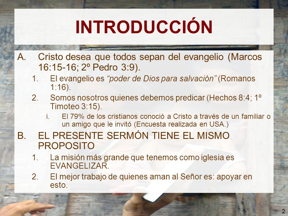 INTRODUCCIÓNCristo desea que todos sepan del evangelio (Marcos 16:15-16; 2º Pedro 3:9).