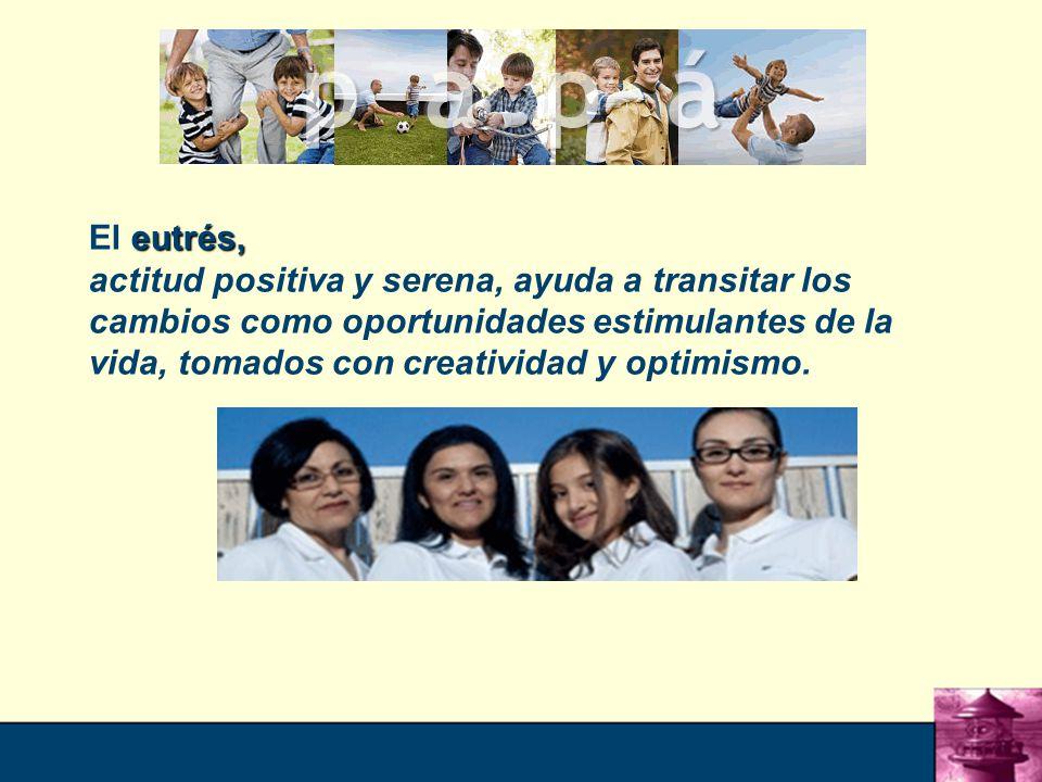 El eutrés, actitud positiva y serena, ayuda a transitar los cambios como oportunidades estimulantes de la vida, tomados con creatividad y optimismo.
