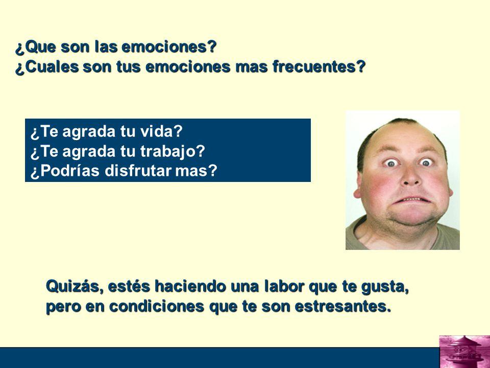 ¿Que son las emociones ¿Cuales son tus emociones mas frecuentes ¿Te agrada tu vida ¿Te agrada tu trabajo