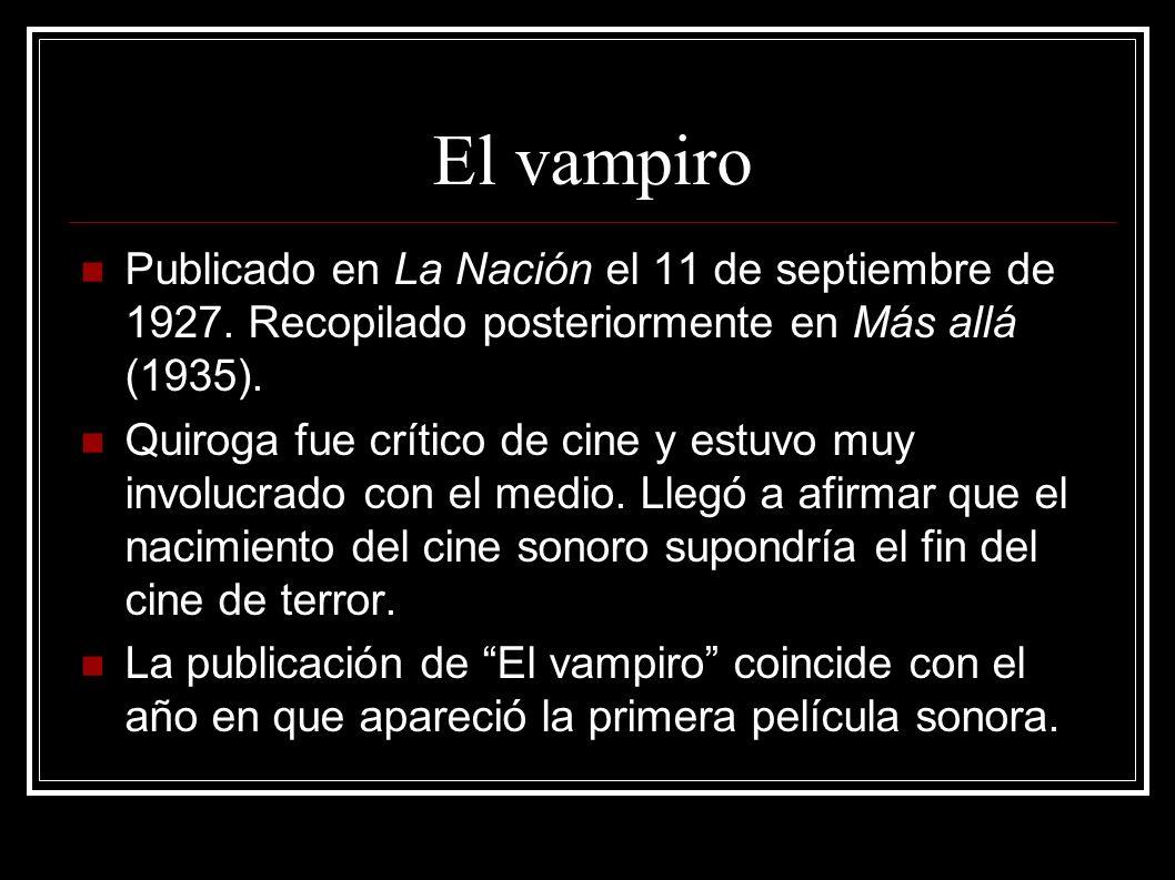 El vampiro Publicado en La Nación el 11 de septiembre de 1927. Recopilado posteriormente en Más allá (1935).