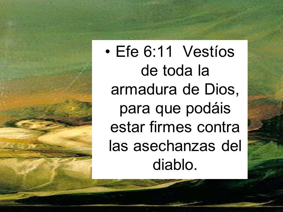 Efe 6:11 Vestíos de toda la armadura de Dios, para que podáis estar firmes contra las asechanzas del diablo.