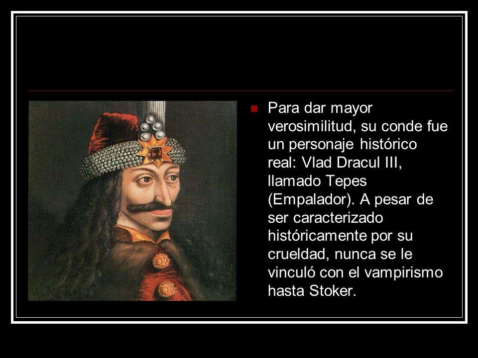 Para dar mayor verosimilitud, su conde fue un personaje histórico real: Vlad Dracul III, llamado Tepes (Empalador).
