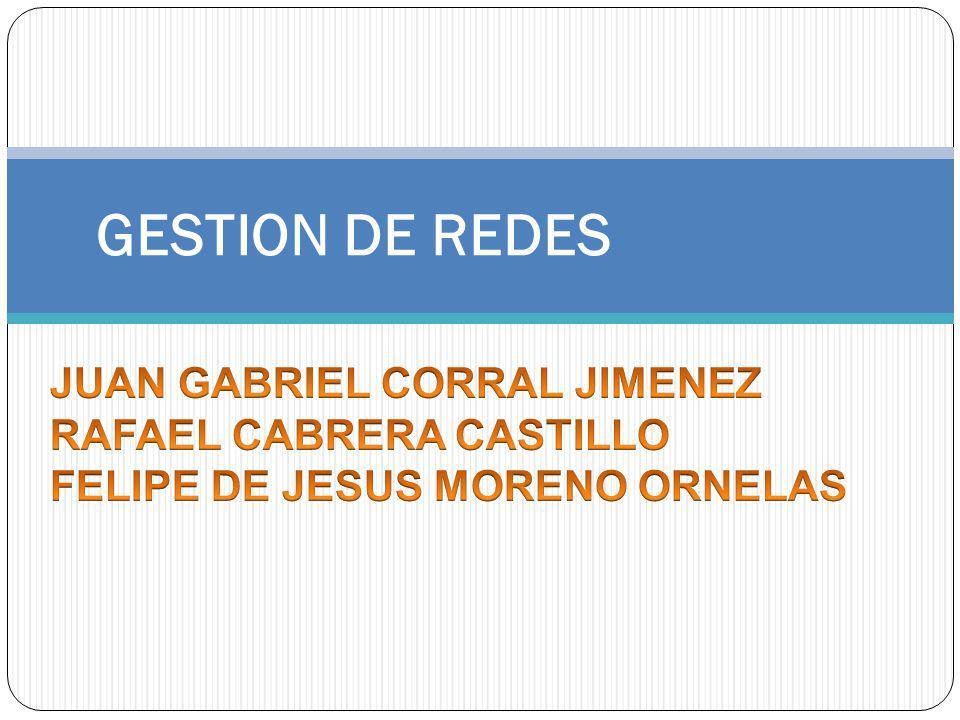 GESTION DE REDES JUAN GABRIEL CORRAL JIMENEZ RAFAEL CABRERA CASTILLO