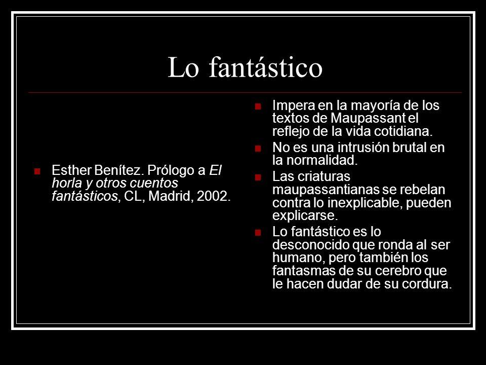 Lo fantástico Esther Benítez. Prólogo a El horla y otros cuentos fantásticos, CL, Madrid, 2002.