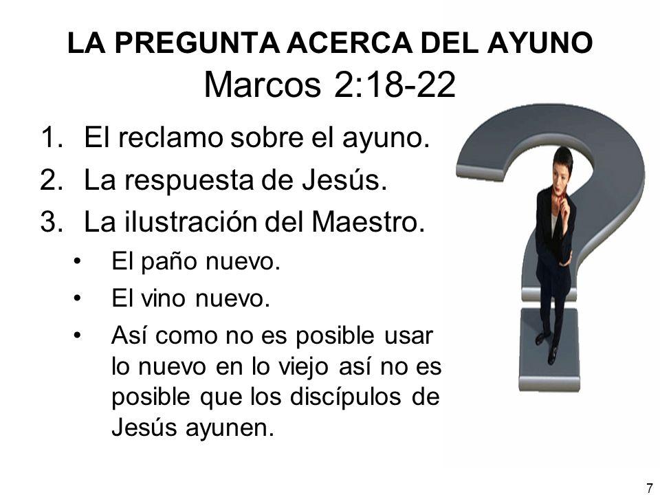 LA PREGUNTA ACERCA DEL AYUNO Marcos 2:18-22