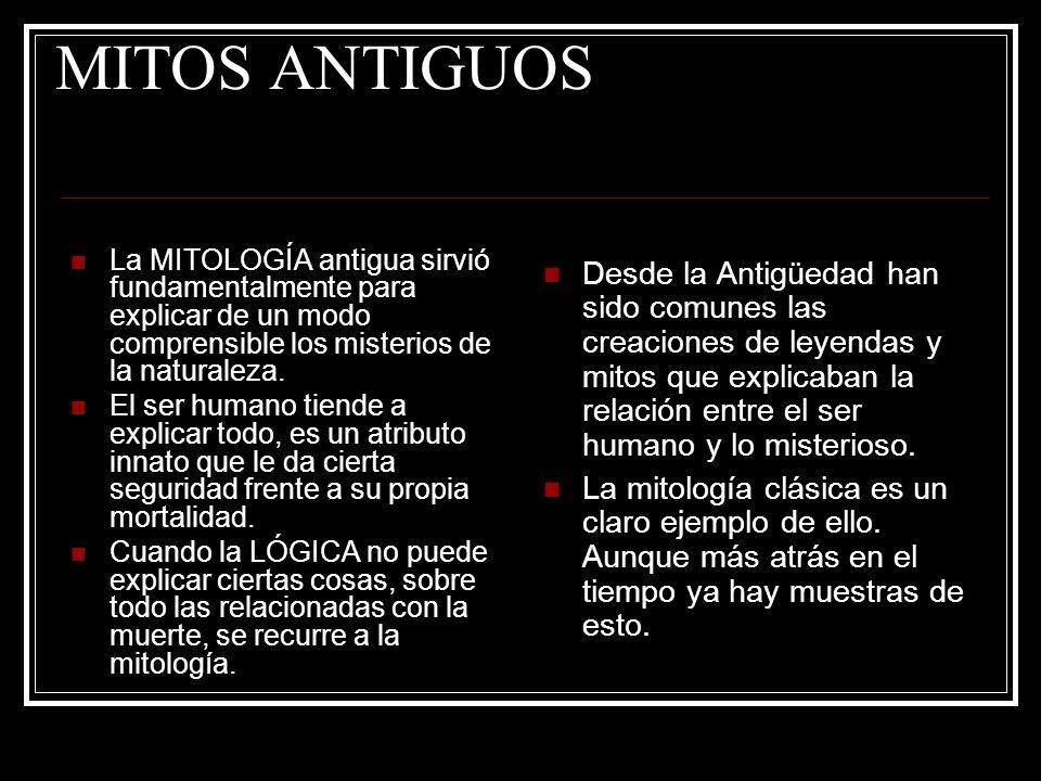 MITOS ANTIGUOS La MITOLOGÍA antigua sirvió fundamentalmente para explicar de un modo comprensible los misterios de la naturaleza.
