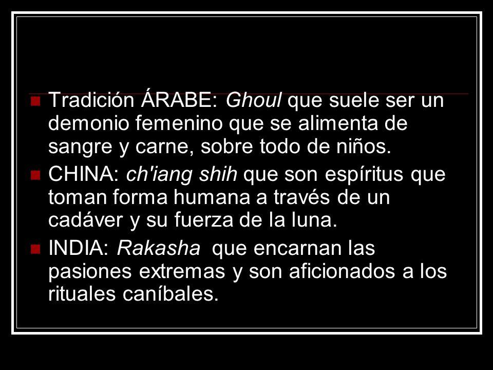 Tradición ÁRABE: Ghoul que suele ser un demonio femenino que se alimenta de sangre y carne, sobre todo de niños.