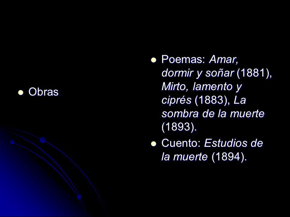 Obras Poemas: Amar, dormir y soñar (1881), Mirto, lamento y ciprés (1883), La sombra de la muerte (1893).