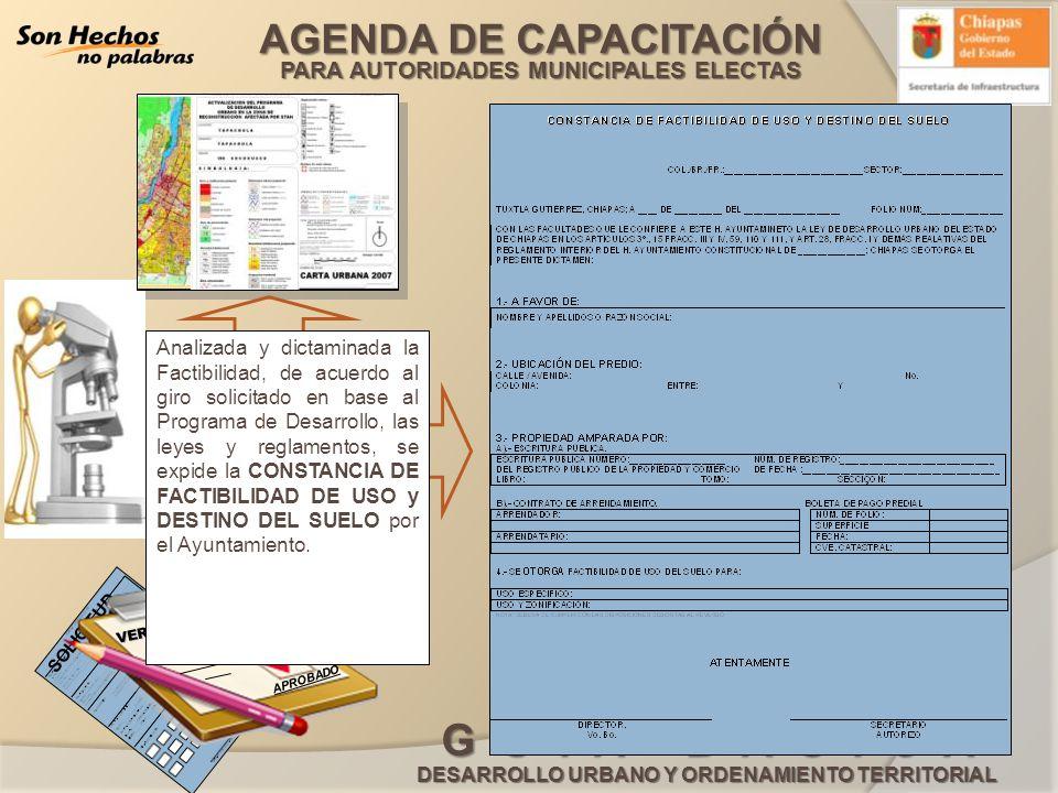 Analizada y dictaminada la Factibilidad, de acuerdo al giro solicitado en base al Programa de Desarrollo, las leyes y reglamentos, se expide la CONSTANCIA DE FACTIBILIDAD DE USO y DESTINO DEL SUELO por el Ayuntamiento.