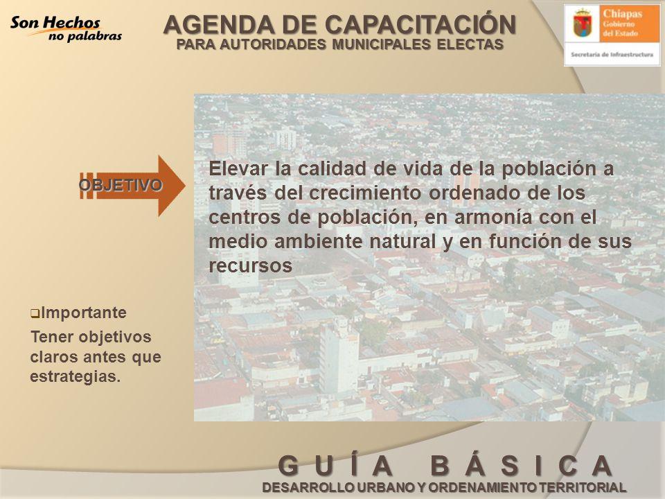 Elevar la calidad de vida de la población a través del crecimiento ordenado de los centros de población, en armonía con el medio ambiente natural y en función de sus recursos