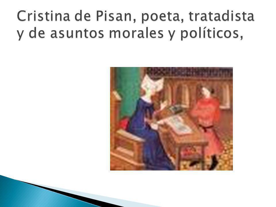 Cristina de Pisan, poeta, tratadista y de asuntos morales y políticos,