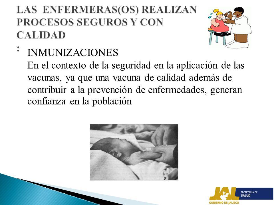 LAS ENFERMERAS(OS) REALIZAN PROCESOS SEGUROS Y CON CALIDAD :