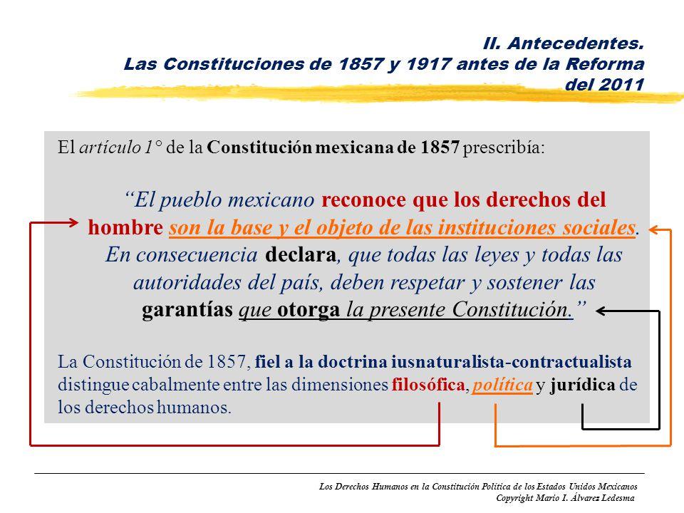 II. Antecedentes. Las Constituciones de 1857 y 1917 antes de la Reforma del 2011. El artículo 1° de la Constitución mexicana de 1857 prescribía: