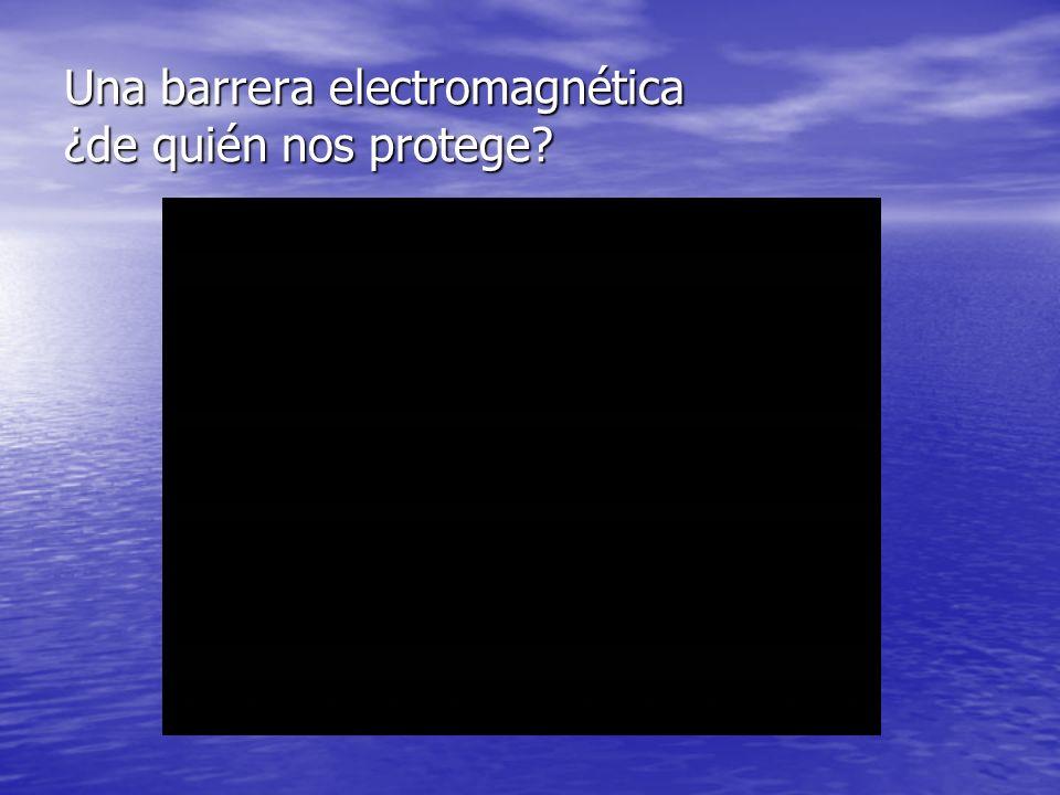 Una barrera electromagnética ¿de quién nos protege