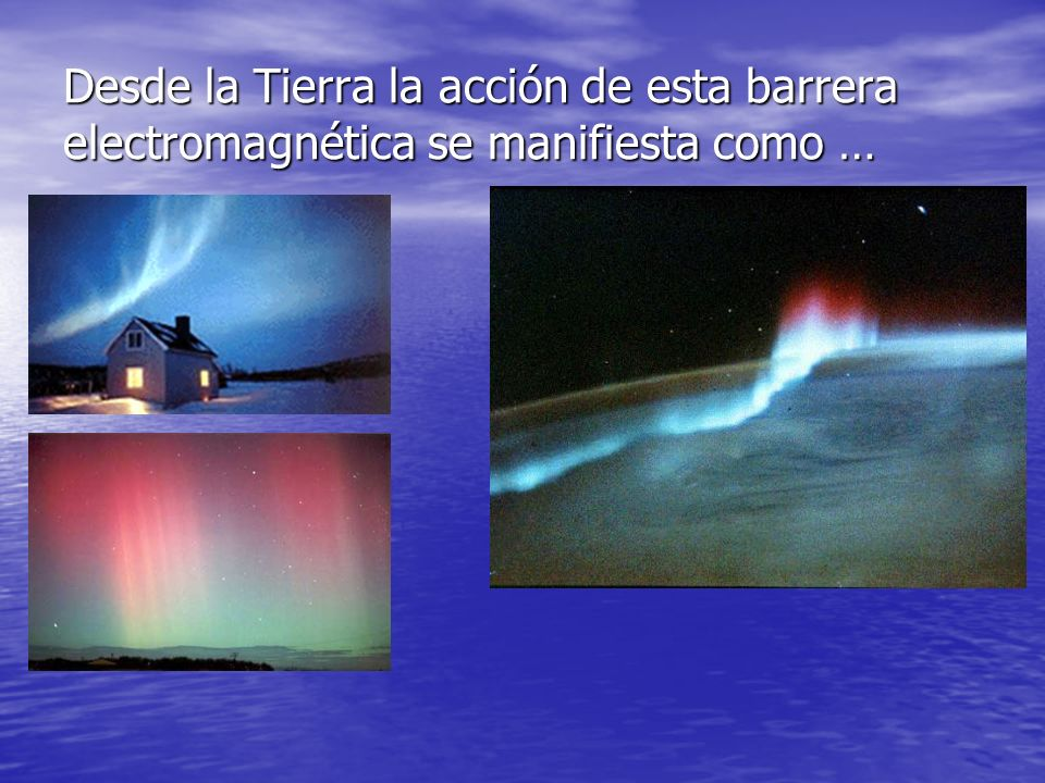 Desde la Tierra la acción de esta barrera electromagnética se manifiesta como …