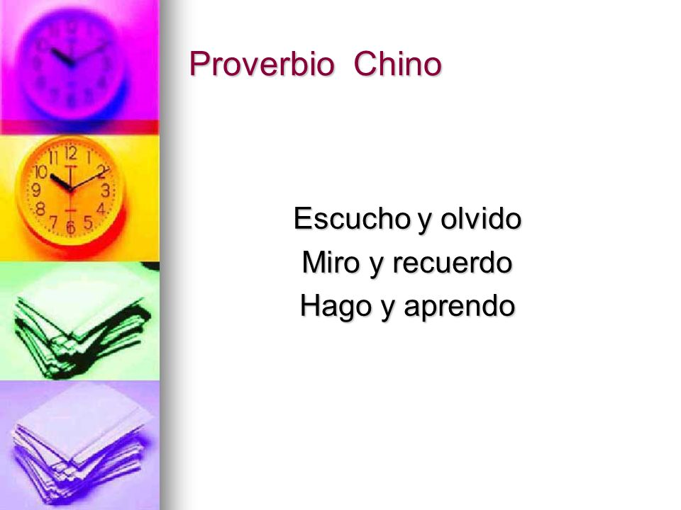 Proverbio Chino Escucho y olvido Miro y recuerdo Hago y aprendo