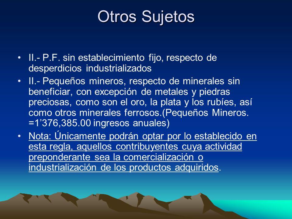 Otros SujetosII.- P.F. sin establecimiento fijo, respecto de desperdicios industrializados.