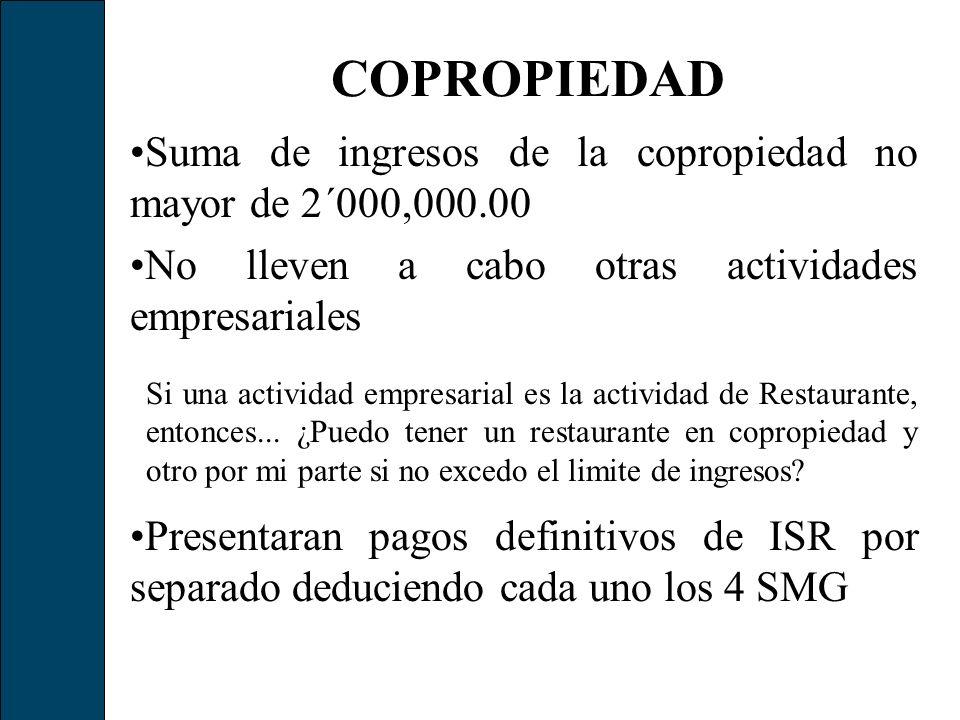 COPROPIEDADSuma de ingresos de la copropiedad no mayor de 2´000,000.00. No lleven a cabo otras actividades empresariales.