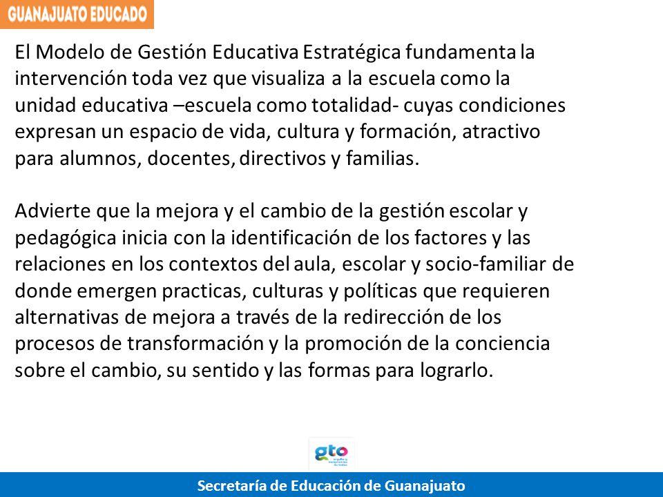 El Modelo de Gestión Educativa Estratégica fundamenta la intervención toda vez que visualiza a la escuela como la unidad educativa –escuela como totalidad- cuyas condiciones expresan un espacio de vida, cultura y formación, atractivo para alumnos, docentes, directivos y familias.