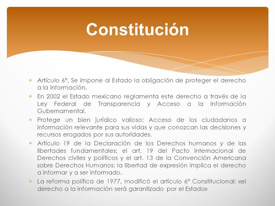Constitución Artículo 6°. Se impone al Estado la obligación de proteger el derecho a la información.