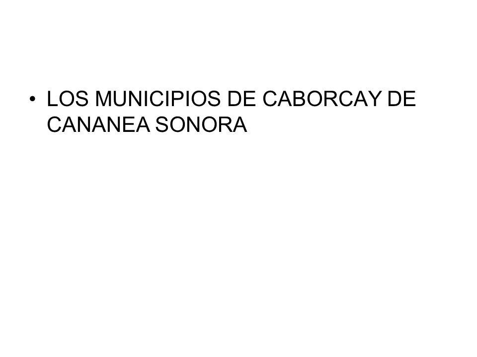 LOS MUNICIPIOS DE CABORCAY DE CANANEA SONORA