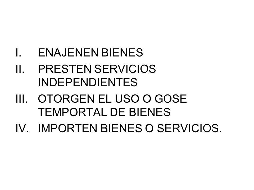 ENAJENEN BIENES PRESTEN SERVICIOS INDEPENDIENTES. OTORGEN EL USO O GOSE TEMPORTAL DE BIENES.