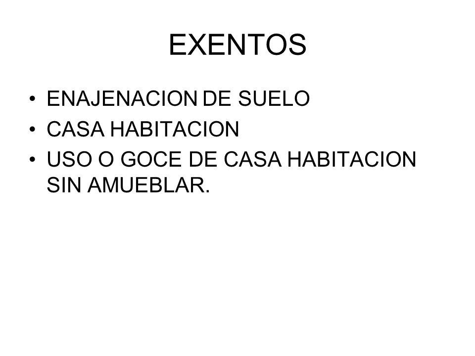 EXENTOS ENAJENACION DE SUELO CASA HABITACION