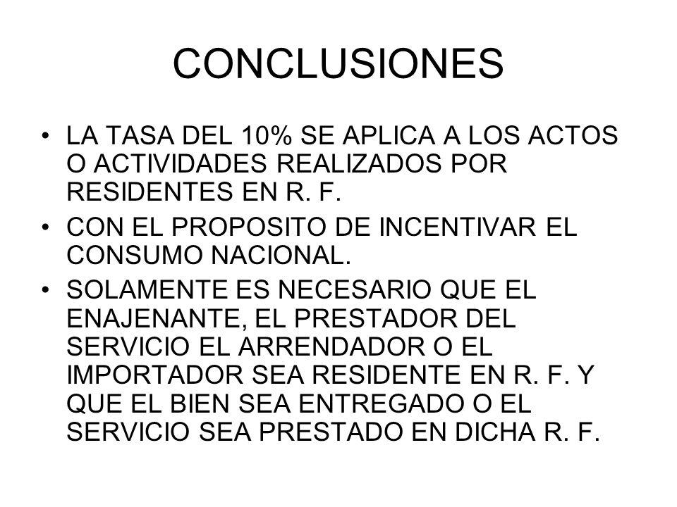CONCLUSIONES LA TASA DEL 10% SE APLICA A LOS ACTOS O ACTIVIDADES REALIZADOS POR RESIDENTES EN R. F.