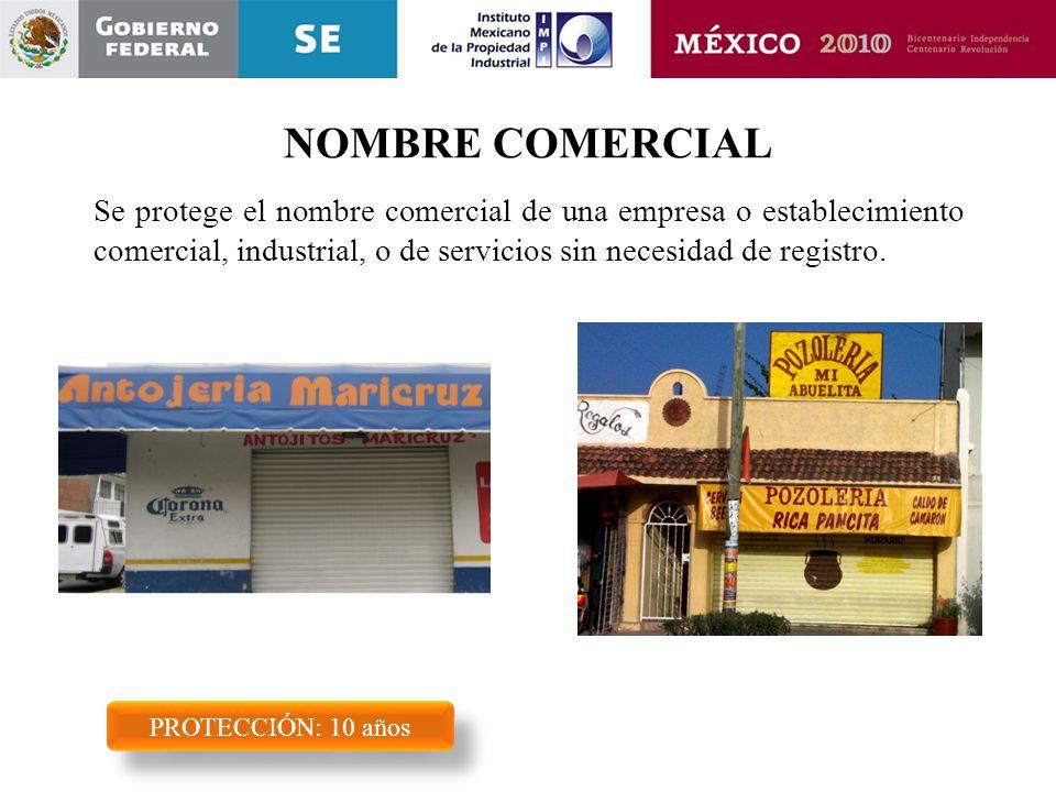 NOMBRE COMERCIAL Se protege el nombre comercial de una empresa o establecimiento comercial, industrial, o de servicios sin necesidad de registro.