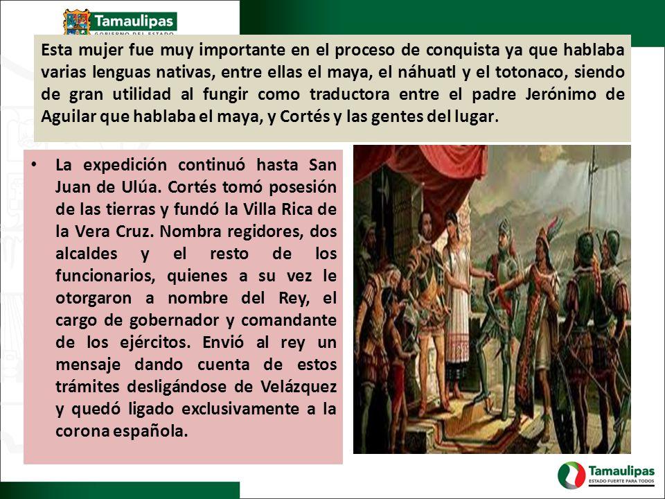Esta mujer fue muy importante en el proceso de conquista ya que hablaba varias lenguas nativas, entre ellas el maya, el náhuatl y el totonaco, siendo de gran utilidad al fungir como traductora entre el padre Jerónimo de Aguilar que hablaba el maya, y Cortés y las gentes del lugar.