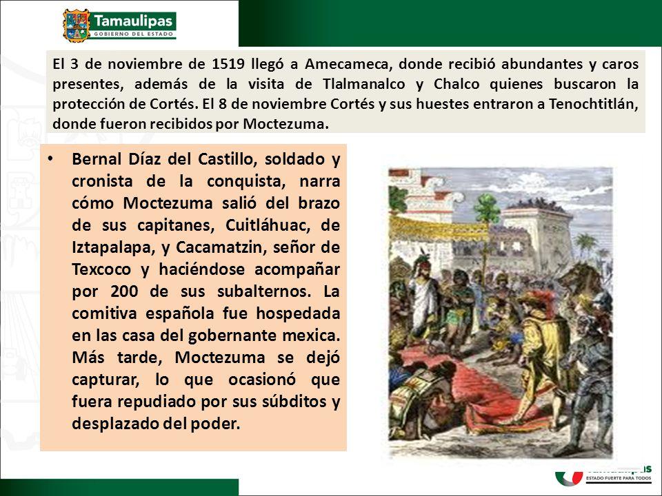 El 3 de noviembre de 1519 llegó a Amecameca, donde recibió abundantes y caros presentes, además de la visita de Tlalmanalco y Chalco quienes buscaron la protección de Cortés. El 8 de noviembre Cortés y sus huestes entraron a Tenochtitlán, donde fueron recibidos por Moctezuma.