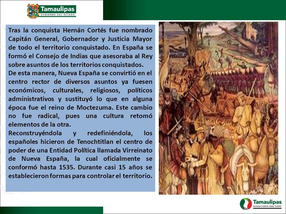 Tras la conquista Hernán Cortés fue nombrado Capitán General, Gobernador y Justicia Mayor de todo el territorio conquistado. En España se formó el Consejo de Indias que asesoraba al Rey sobre asuntos de los territorios conquistados.