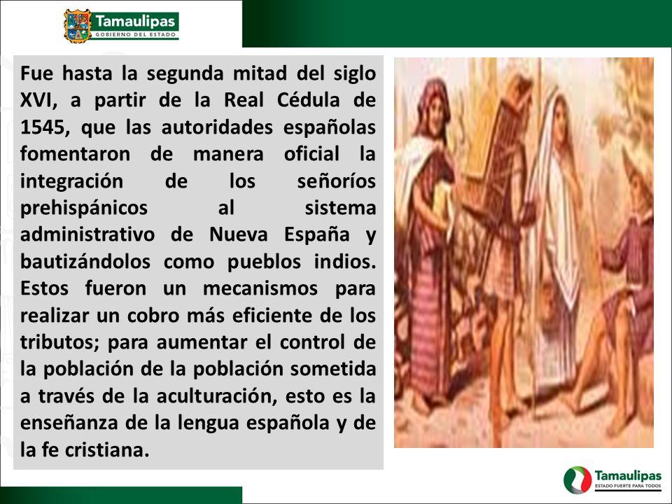 Fue hasta la segunda mitad del siglo XVI, a partir de la Real Cédula de 1545, que las autoridades españolas fomentaron de manera oficial la integración de los señoríos prehispánicos al sistema administrativo de Nueva España y bautizándolos como pueblos indios.