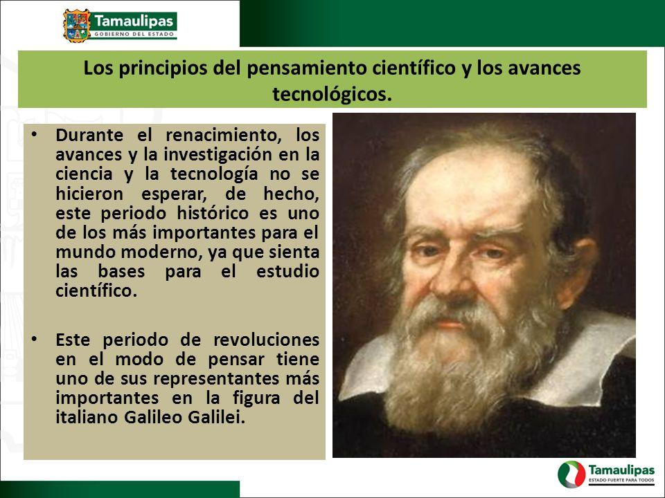 Los principios del pensamiento científico y los avances tecnológicos.