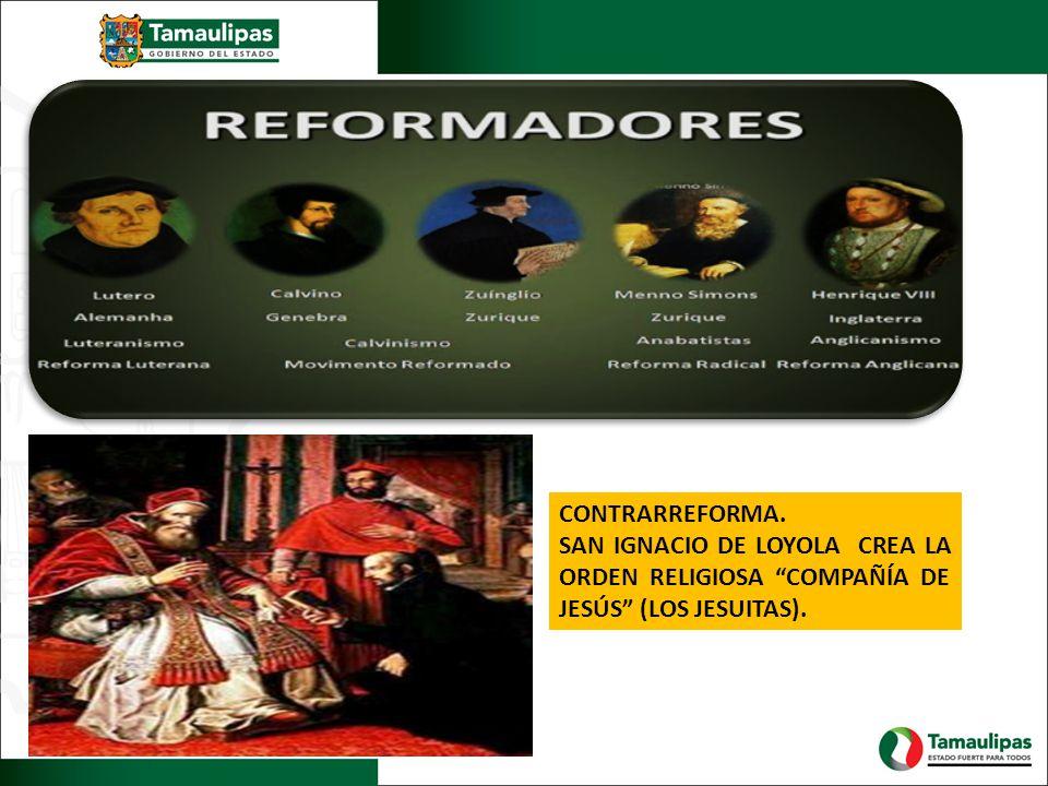 CONTRARREFORMA. SAN IGNACIO DE LOYOLA CREA LA ORDEN RELIGIOSA COMPAÑÍA DE JESÚS (LOS JESUITAS).