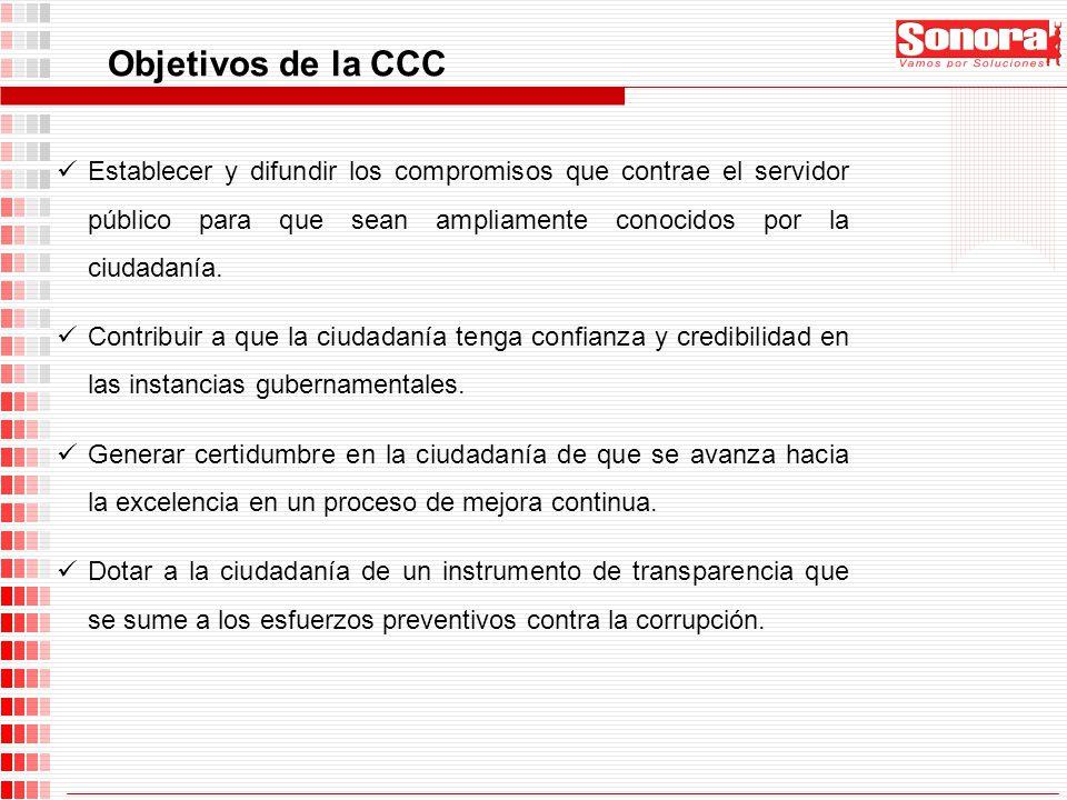 Objetivos de la CCC Establecer y difundir los compromisos que contrae el servidor público para que sean ampliamente conocidos por la ciudadanía.