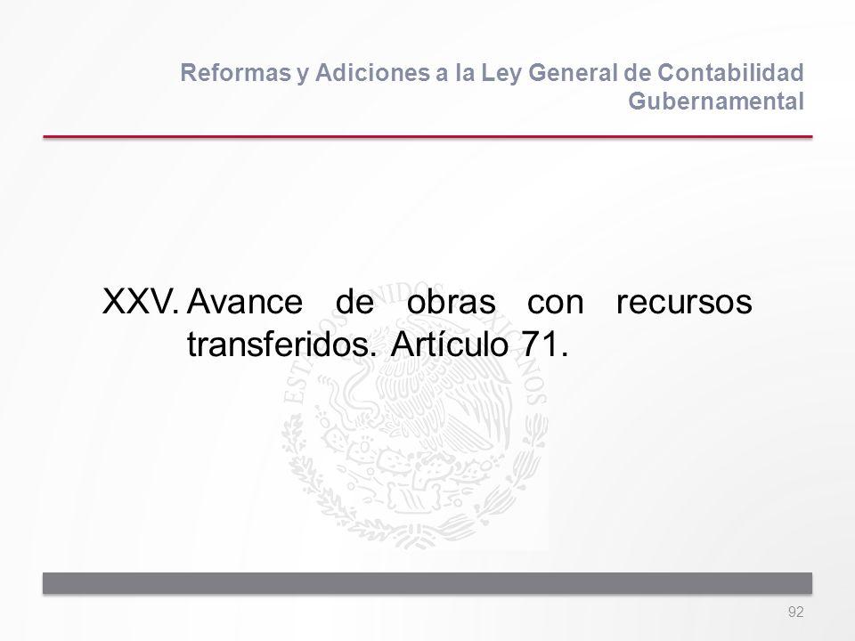 XXV. Avance de obras con recursos transferidos. Artículo 71.