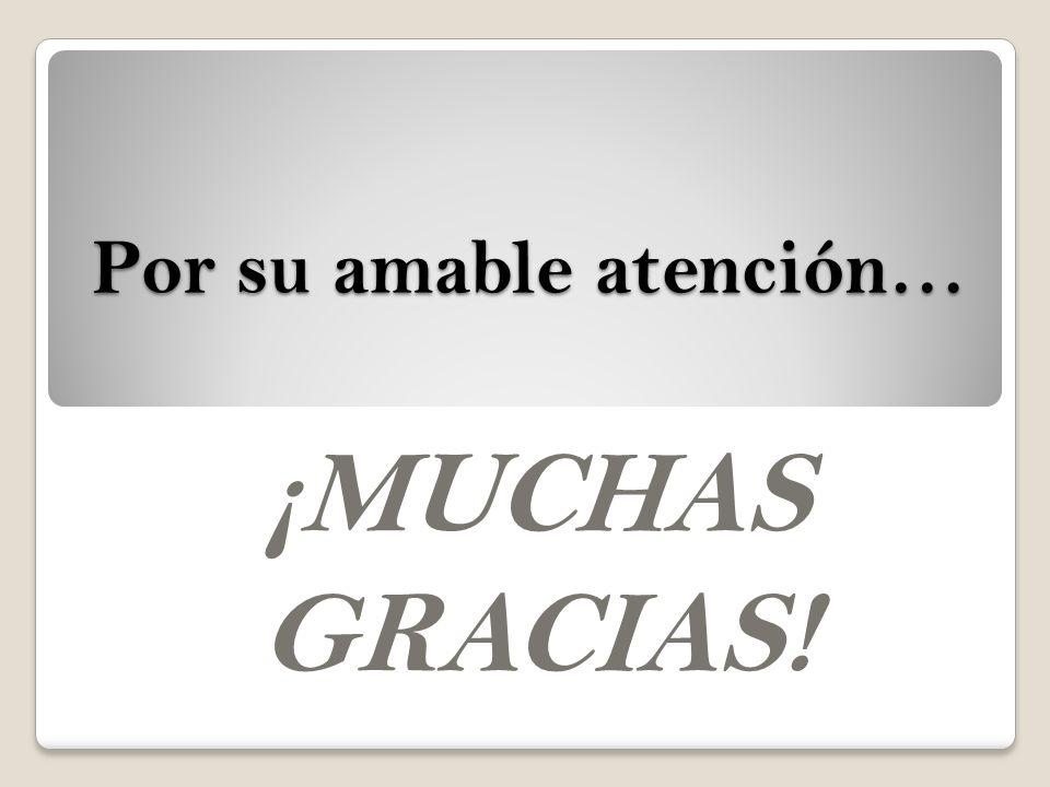 Por su amable atención…