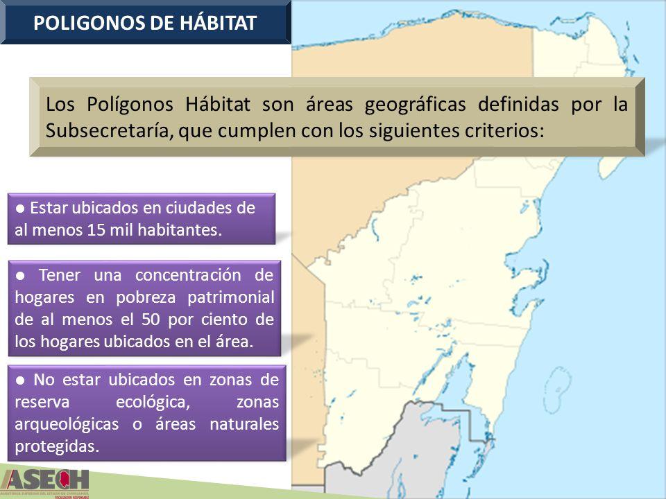 POLIGONOS DE HÁBITAT Los Polígonos Hábitat son áreas geográficas definidas por la Subsecretaría, que cumplen con los siguientes criterios: