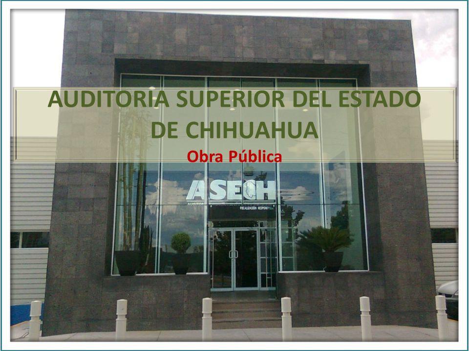 AUDITORIA SUPERIOR DEL ESTADO DE CHIHUAHUA Obra Pública