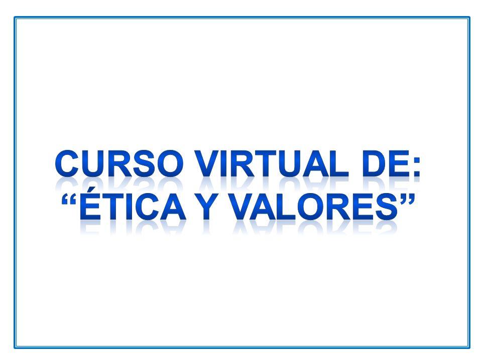 Curso VIRTUAL de: ÉTICA Y VALORES