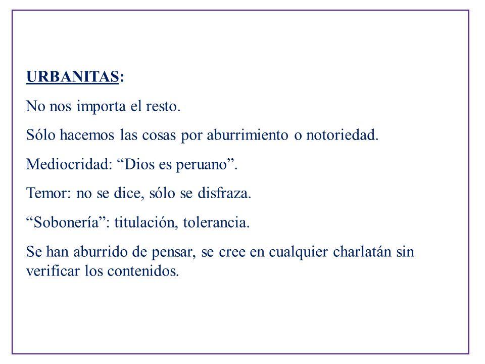 URBANITAS: No nos importa el resto. Sólo hacemos las cosas por aburrimiento o notoriedad. Mediocridad: Dios es peruano .