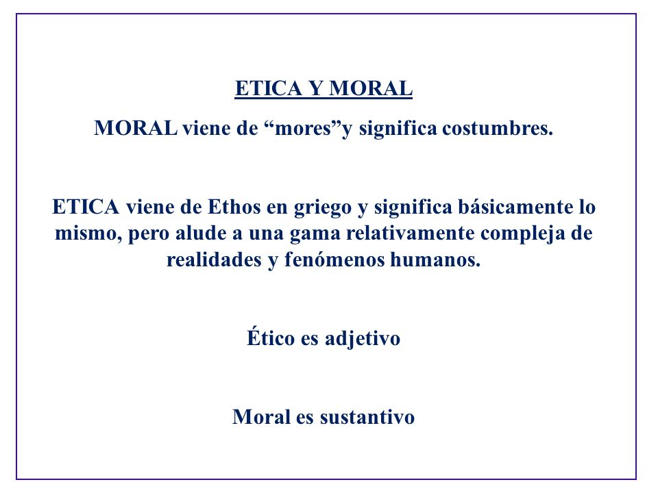 MORAL viene de mores y significa costumbres.