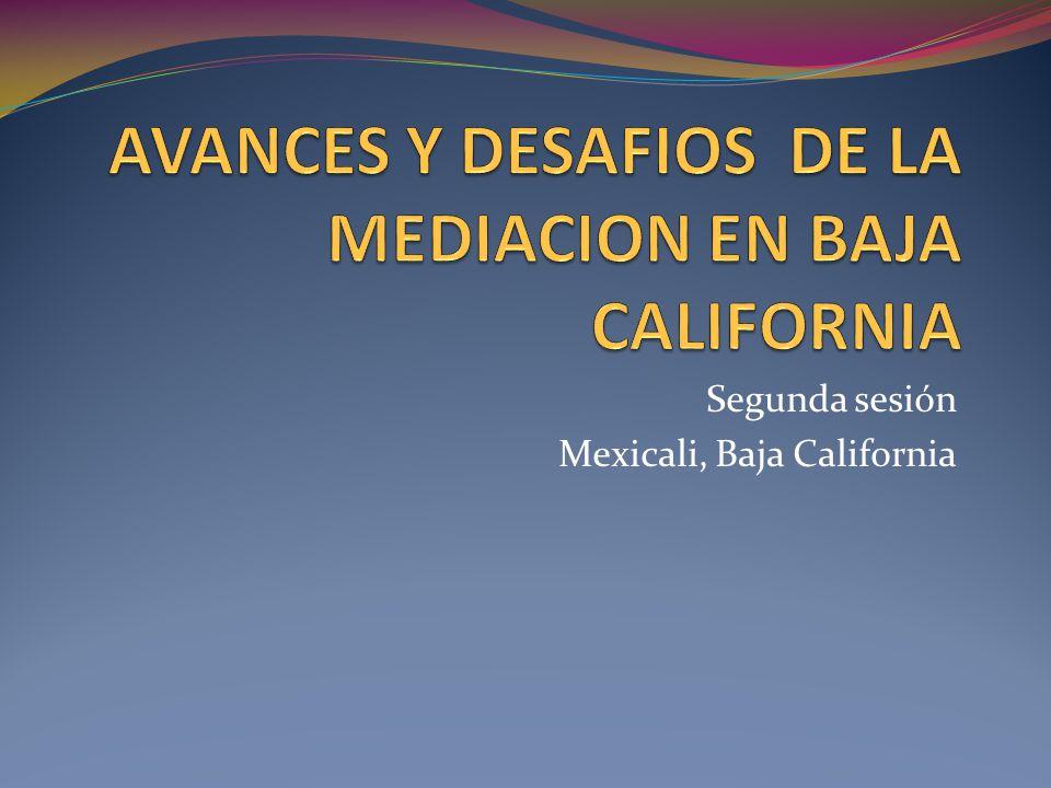 AVANCES Y DESAFIOS DE LA MEDIACION EN BAJA CALIFORNIA