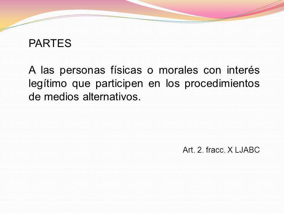 PARTES A las personas físicas o morales con interés legítimo que participen en los procedimientos de medios alternativos.