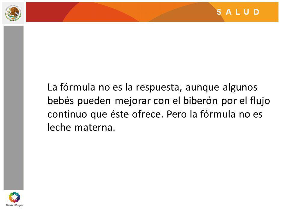 La fórmula no es la respuesta, aunque algunos bebés pueden mejorar con el biberón por el flujo continuo que éste ofrece.