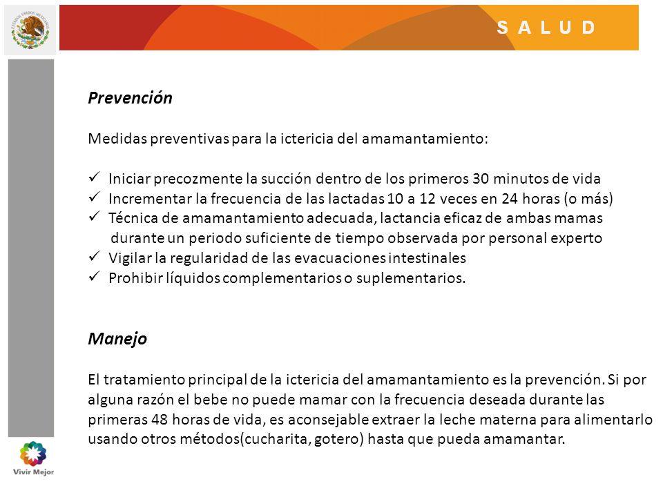 Prevención Medidas preventivas para la ictericia del amamantamiento: Iniciar precozmente la succión dentro de los primeros 30 minutos de vida.