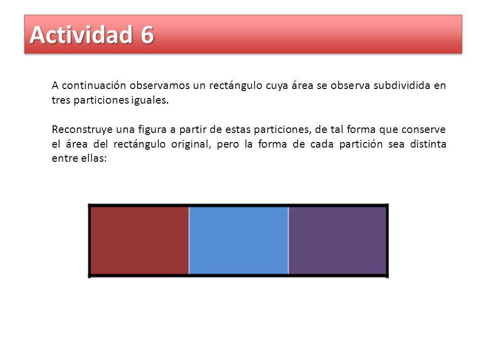 Actividad 6 A continuación observamos un rectángulo cuya área se observa subdividida en tres particiones iguales.