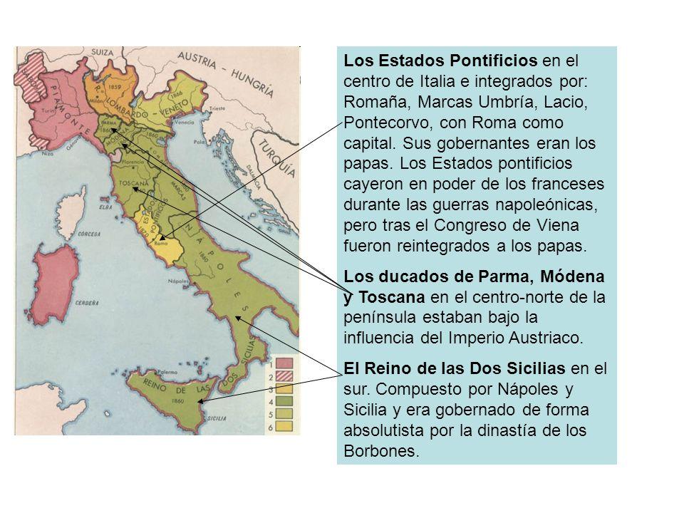Los Estados Pontificios en el centro de Italia e integrados por: Romaña, Marcas Umbría, Lacio, Pontecorvo, con Roma como capital. Sus gobernantes eran los papas. Los Estados pontificios cayeron en poder de los franceses durante las guerras napoleónicas, pero tras el Congreso de Viena fueron reintegrados a los papas.