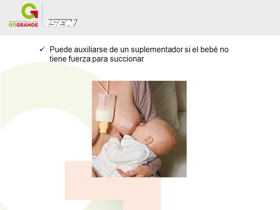 Puede auxiliarse de un suplementador si el bebé no tiene fuerza para succionar